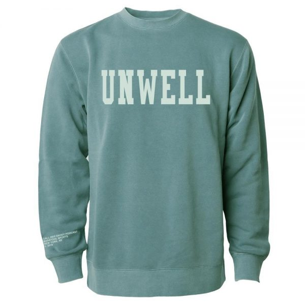 Unwell Crewneck AlpineGreen3 - Call Her Daddy Merch